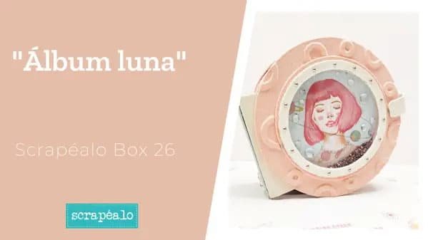 Álbum luna con la Scrapéalo Box #26